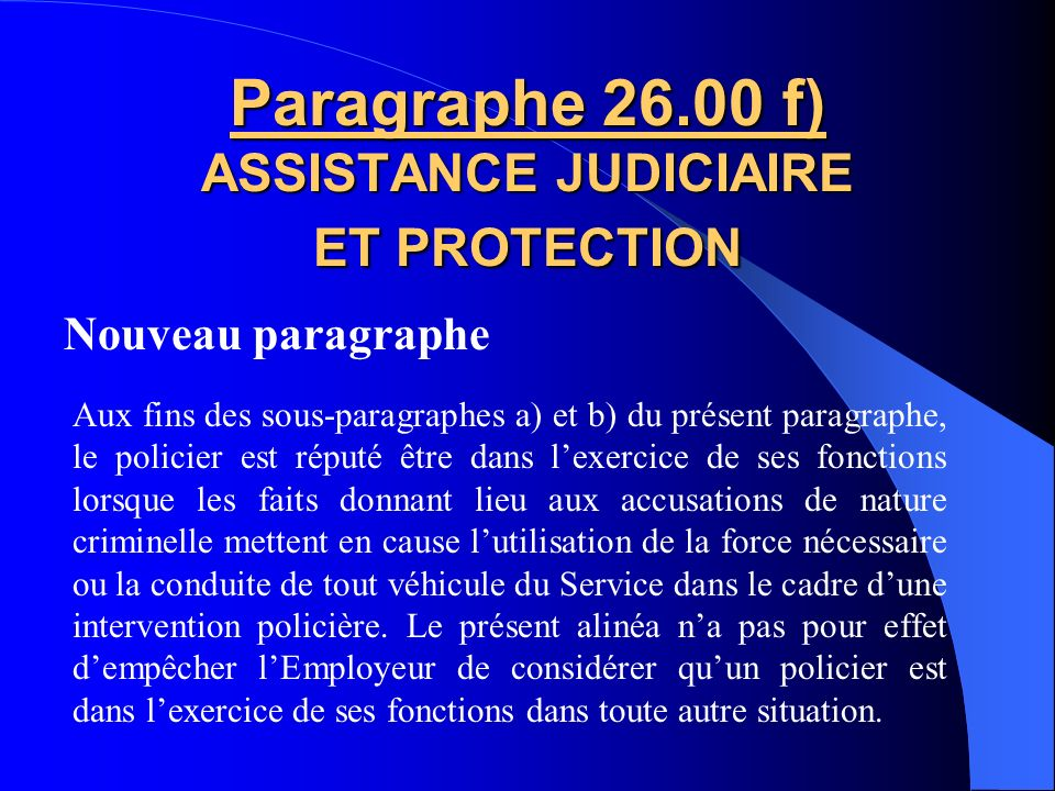 Nouveau paragraphe Paragraphe 26.00 e) ASSISTANCE JUDICIAIRE ET PROTECTION La protection prévue dans le présent article comprend les frais raisonnable