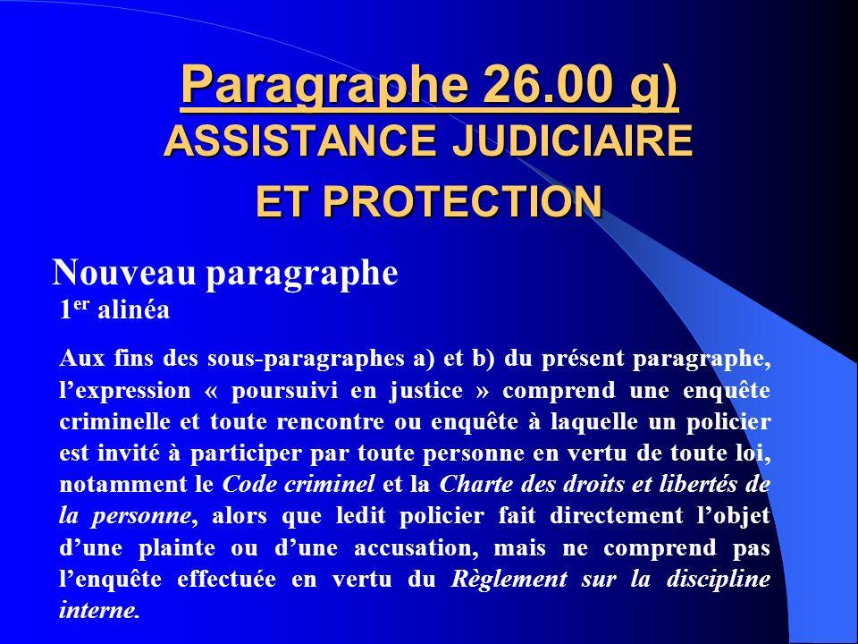 Nouveau paragraphe Paragraphe 26.00 f) ASSISTANCE JUDICIAIRE ET PROTECTION Aux fins des sous-paragraphes a) et b) du présent paragraphe, le policier e