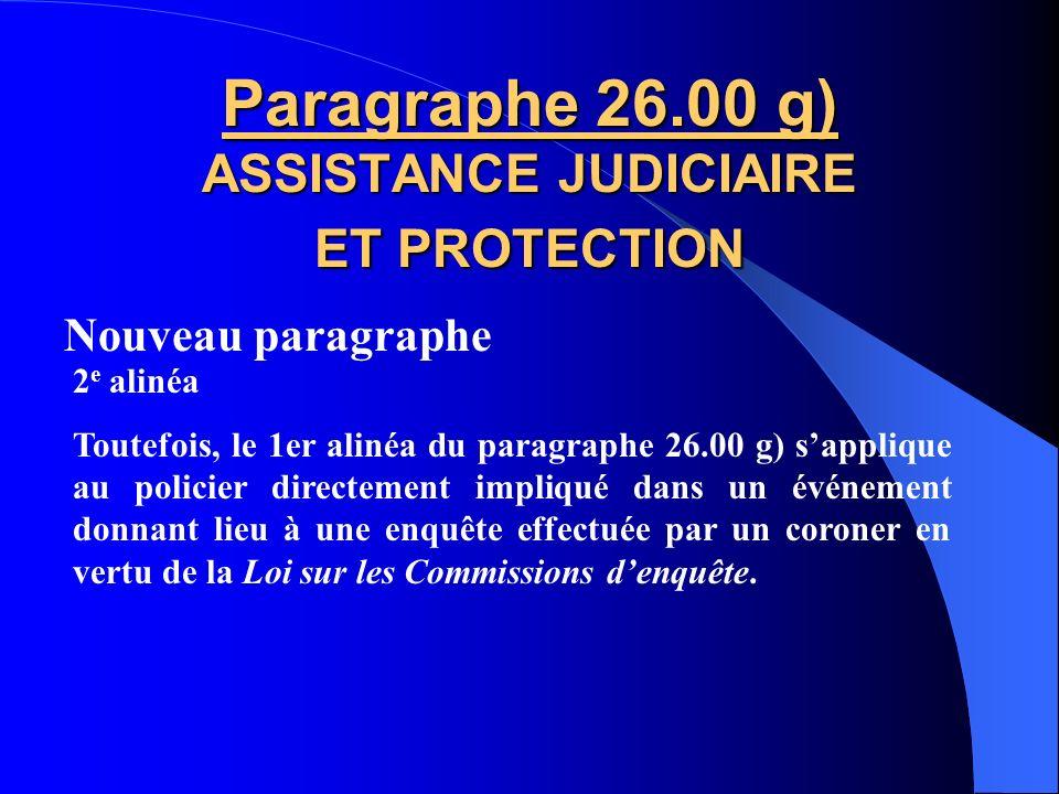 Nouveau paragraphe Paragraphe 26.00 g) ASSISTANCE JUDICIAIRE ET PROTECTION 1 er alinéa Aux fins des sous-paragraphes a) et b) du présent paragraphe, l