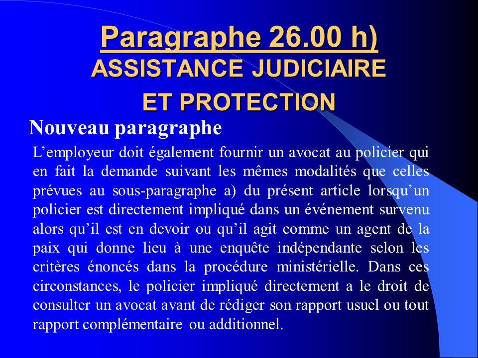 Nouveau paragraphe Paragraphe 26.00 g) ASSISTANCE JUDICIAIRE ET PROTECTION 2 e alinéa Toutefois, le 1er alinéa du paragraphe 26.00 g) sapplique au pol