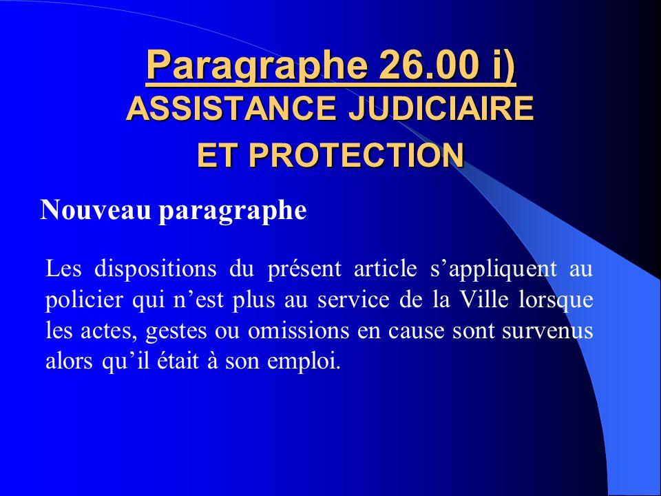 Nouveau paragraphe Paragraphe 26.00 h) ASSISTANCE JUDICIAIRE ET PROTECTION Lemployeur doit également fournir un avocat au policier qui en fait la dema