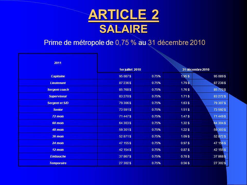 ARTICLE 2 SALAIRE Prime de métropole de 0,75 % au 1er juillet 2010 2010 1er juillet 2010 Capitaine94 734 $0.75%353 $95 087 $ Lieutenant86 912 $0.75%32
