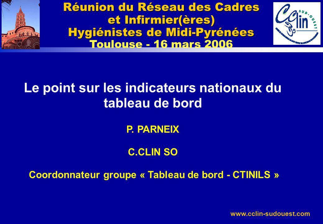 www.cclin-sudouest.com Le point sur les indicateurs nationaux du tableau de bord P. PARNEIX C.CLIN SO Coordonnateur groupe « Tableau de bord - CTINILS