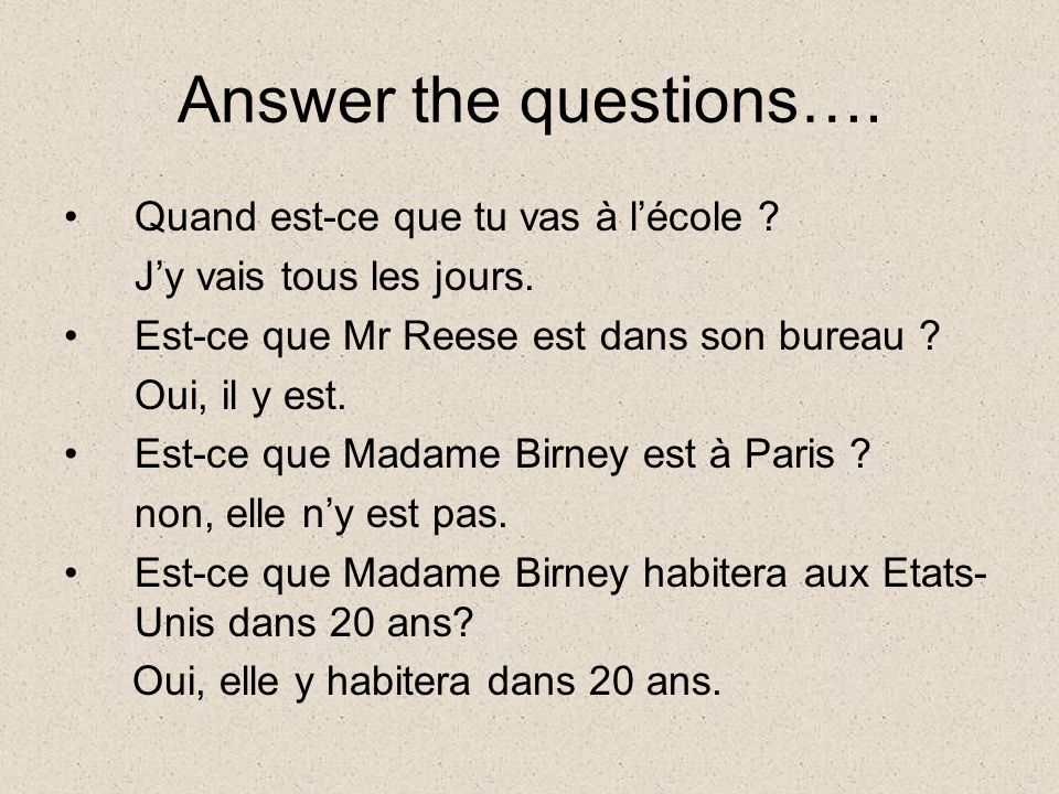 Answer the questions…. Quand est-ce que tu vas à lécole .