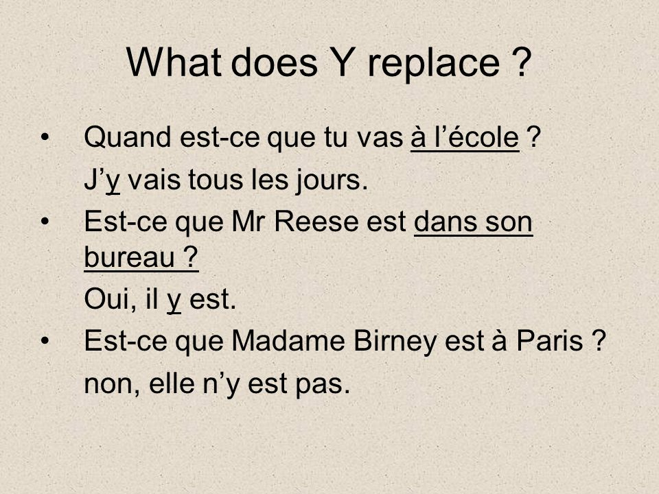 What does Y replace . Quand est-ce que tu vas à lécole .