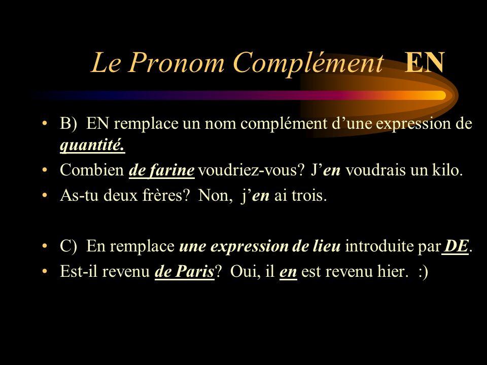 Le Pronom Complément EN D) EN remplace DE + une chose/une idée dans des expressions verbales.