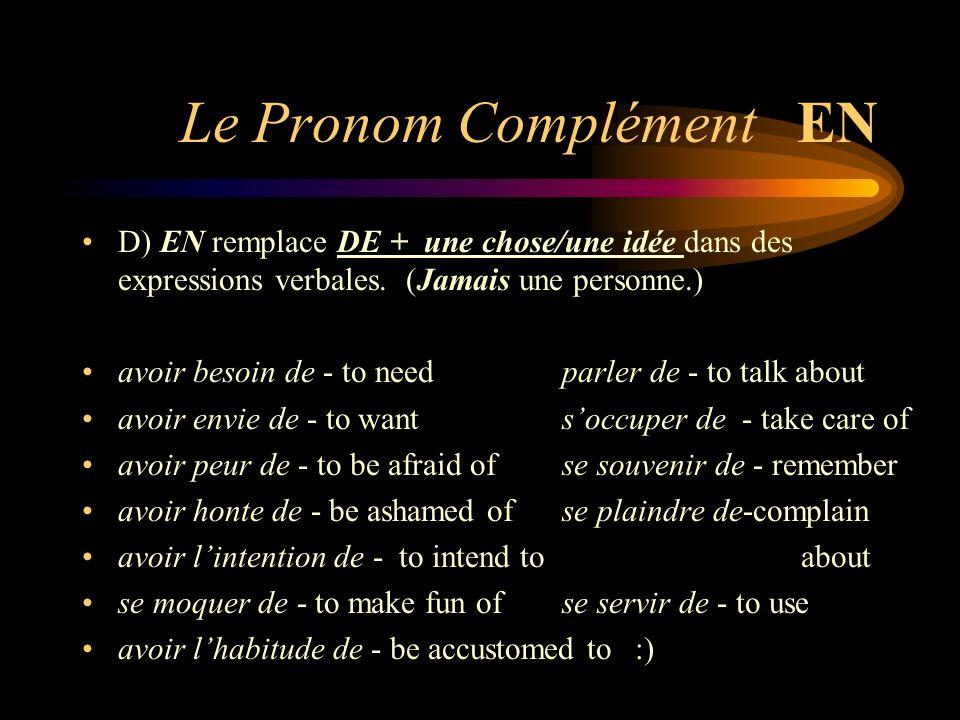 Le Pronom Complément EN D) EN remplace DE + une chose/une idée dans des expressions verbales. (Jamais une personne.) avoir besoin de - to needparler d