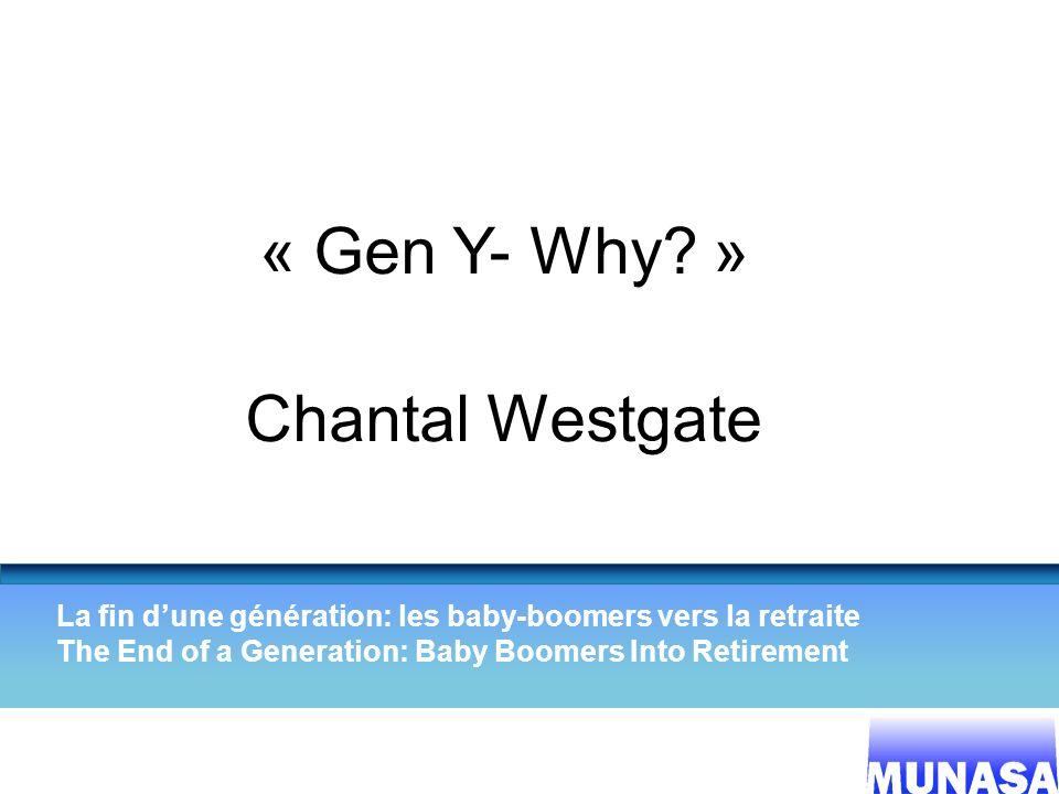 1 « Gen Y- Why? » Chantal Westgate La fin dune génération: les baby-boomers vers la retraite The End of a Generation: Baby Boomers Into Retirement