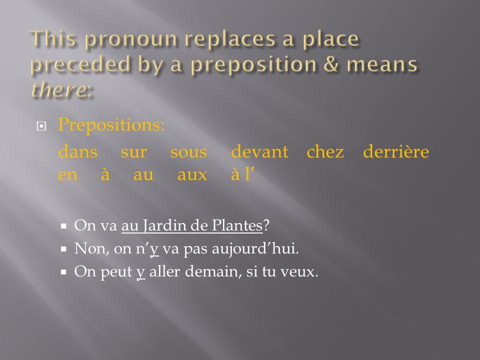 Prepositions: dans sur sous devant chez derrière en à au aux à l On va au Jardin de Plantes.