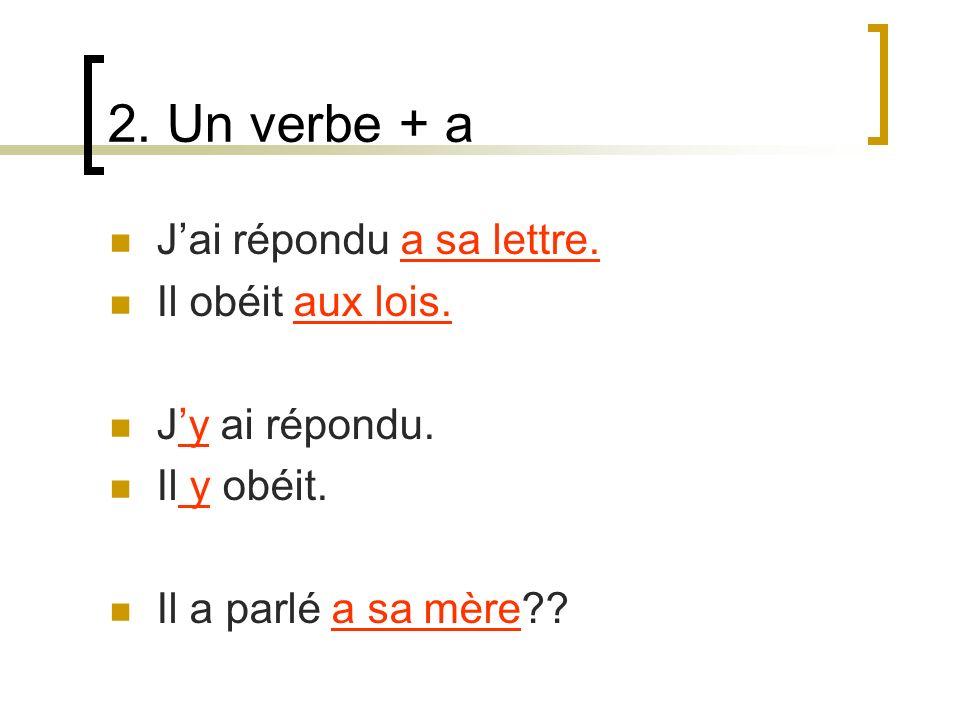2. Un verbe + a Jai répondu a sa lettre. Il obéit aux lois.