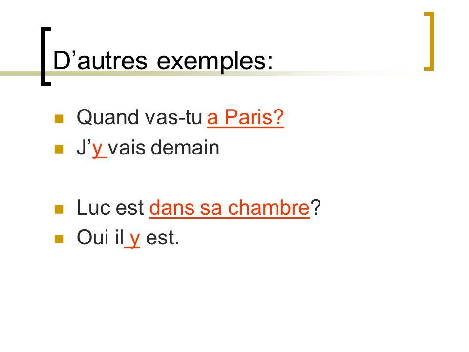 Dautres exemples: Quand vas-tu a Paris Jy vais demain Luc est dans sa chambre Oui il y est.