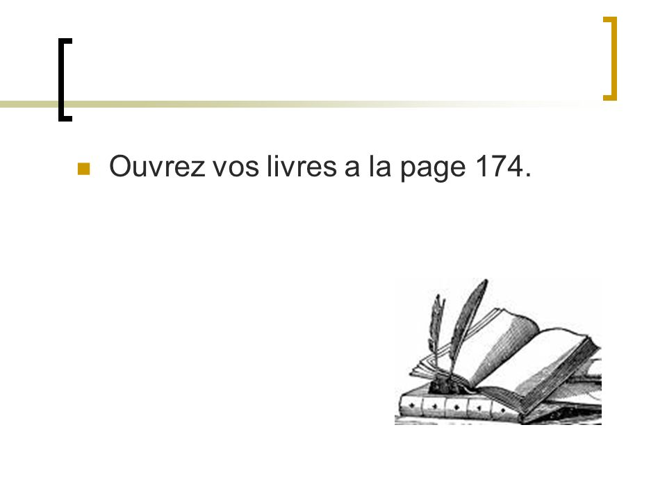 Ouvrez vos livres a la page 174.