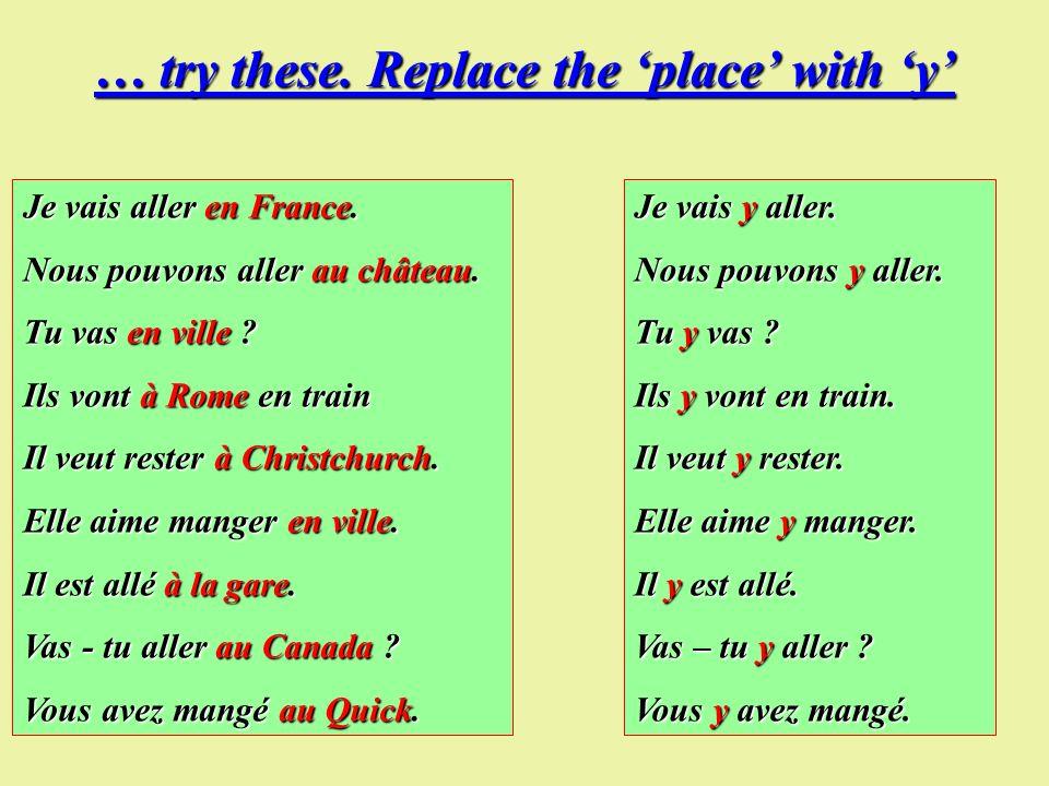 Except….. For the near future tense and compound verbs in the present tense. Near Future: Je vais partir en France -je vais y aller demain On va louer