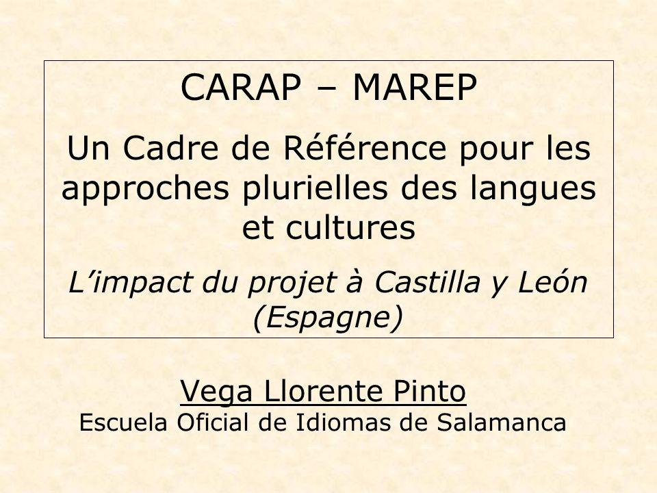 Vega Llorente Pinto Escuela Oficial de Idiomas de Salamanca CARAP – MAREP Un Cadre de Référence pour les approches plurielles des langues et cultures Limpact du projet à Castilla y León (Espagne)