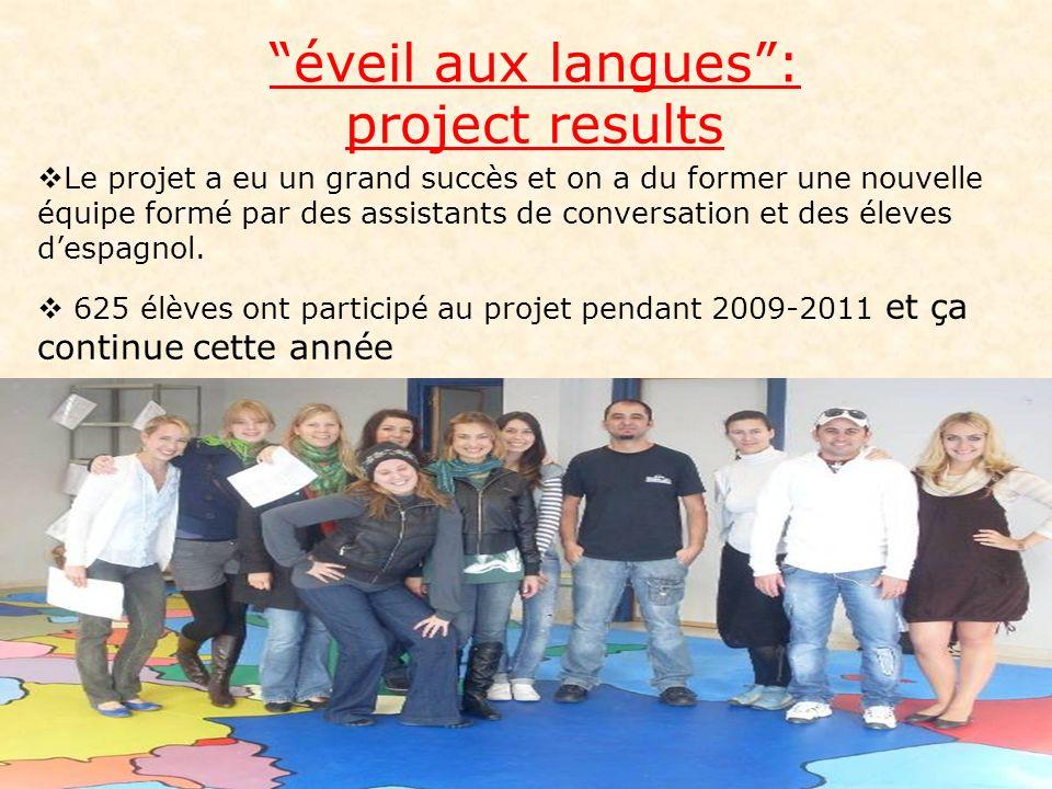 éveil aux langues: project results Le projet a eu un grand succès et on a du former une nouvelle équipe formé par des assistants de conversation et des éleves despagnol.