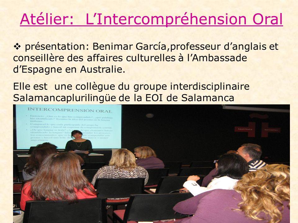 Atélier: LIntercompréhension Oral présentation: Benimar García,professeur danglais et conseillère des affaires culturelles à lAmbassade dEspagne en Australie.