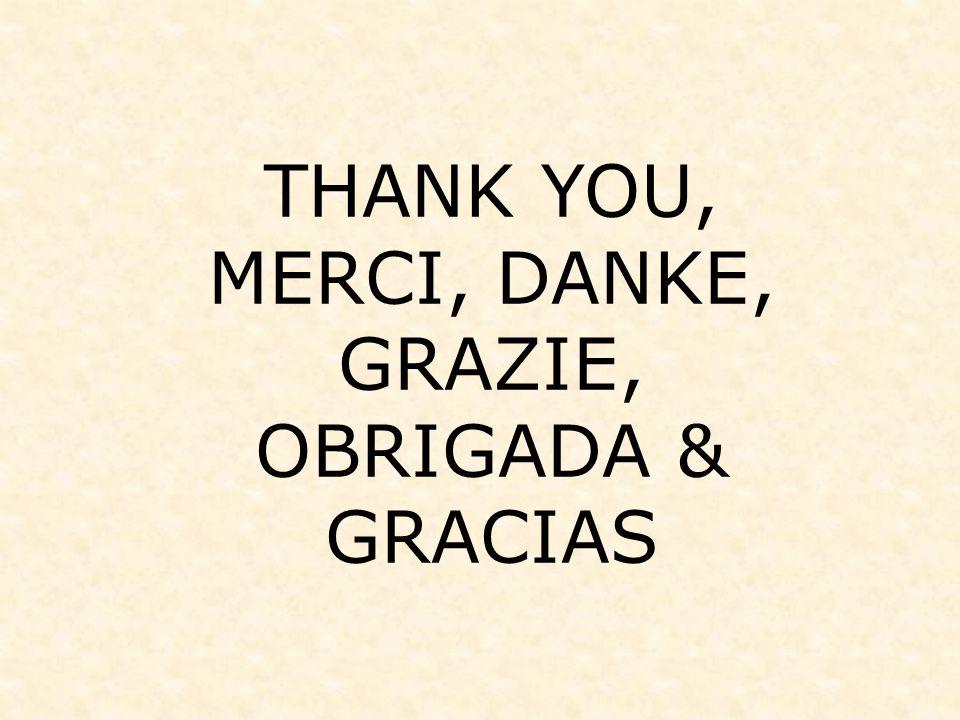THANK YOU, MERCI, DANKE, GRAZIE, OBRIGADA & GRACIAS