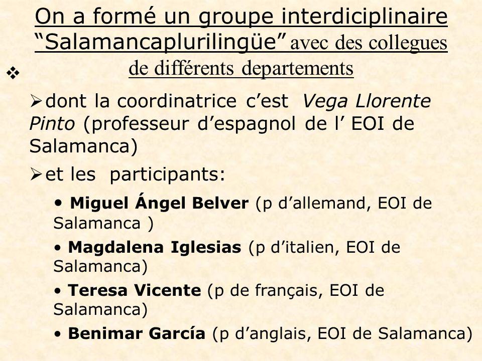 On a formé un groupe interdiciplinaire Salamancaplurilingüe avec des collegues de différents departements dont la coordinatrice cest Vega Llorente Pin