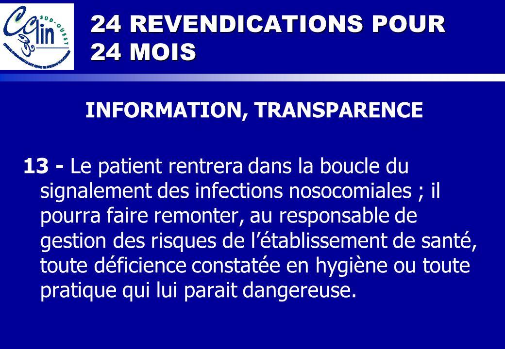 24 REVENDICATIONS POUR 24 MOIS INFORMATION, TRANSPARENCE 13 - Le patient rentrera dans la boucle du signalement des infections nosocomiales ; il pourr