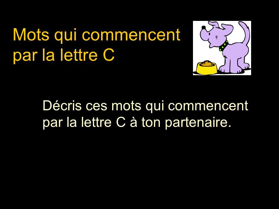 Mots qui commencent par la lettre C Décris ces mots qui commencent par la lettre C à ton partenaire.
