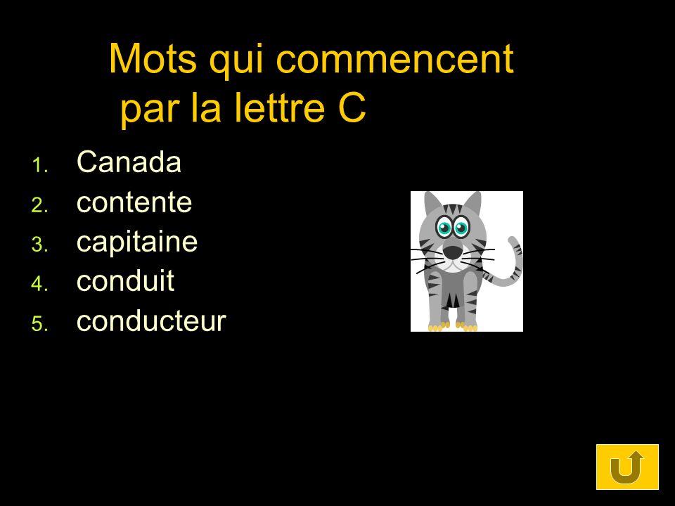 Mots qui commencent par la lettre C 1. Canada 2. contente 3. capitaine 4. conduit 5. conducteur