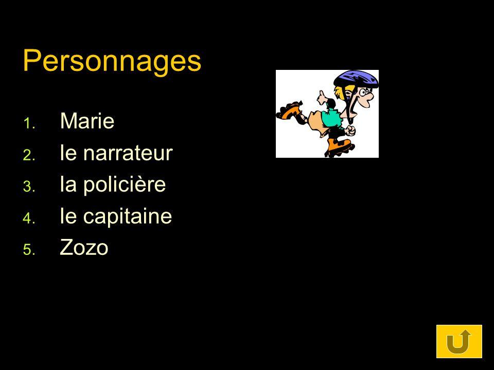 Personnages 1. Marie 2. le narrateur 3. la policière 4. le capitaine 5. Zozo