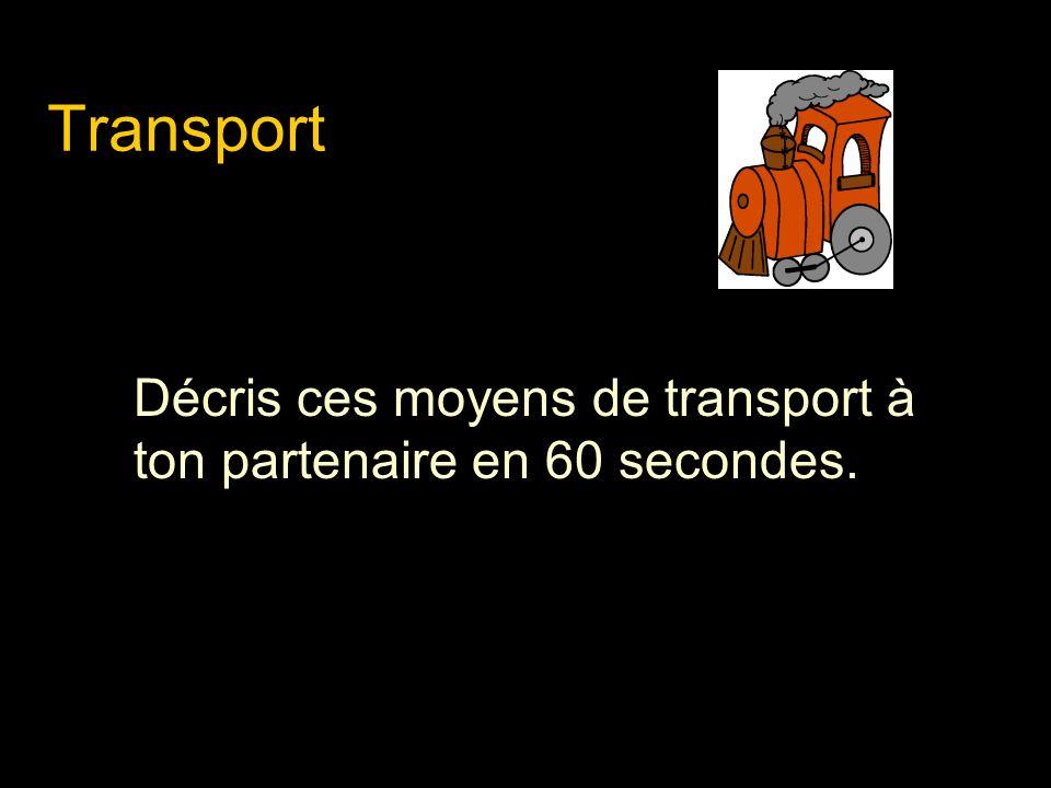 Transport Décris ces moyens de transport à ton partenaire en 60 secondes.