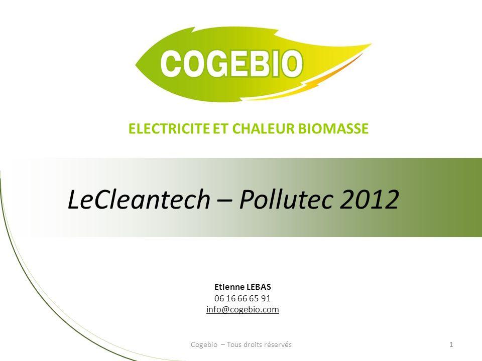 LeCleantech – Pollutec 2012 1 Etienne LEBAS 06 16 66 65 91 info@cogebio.com Cogebio – Tous droits réservés ELECTRICITE ET CHALEUR BIOMASSE