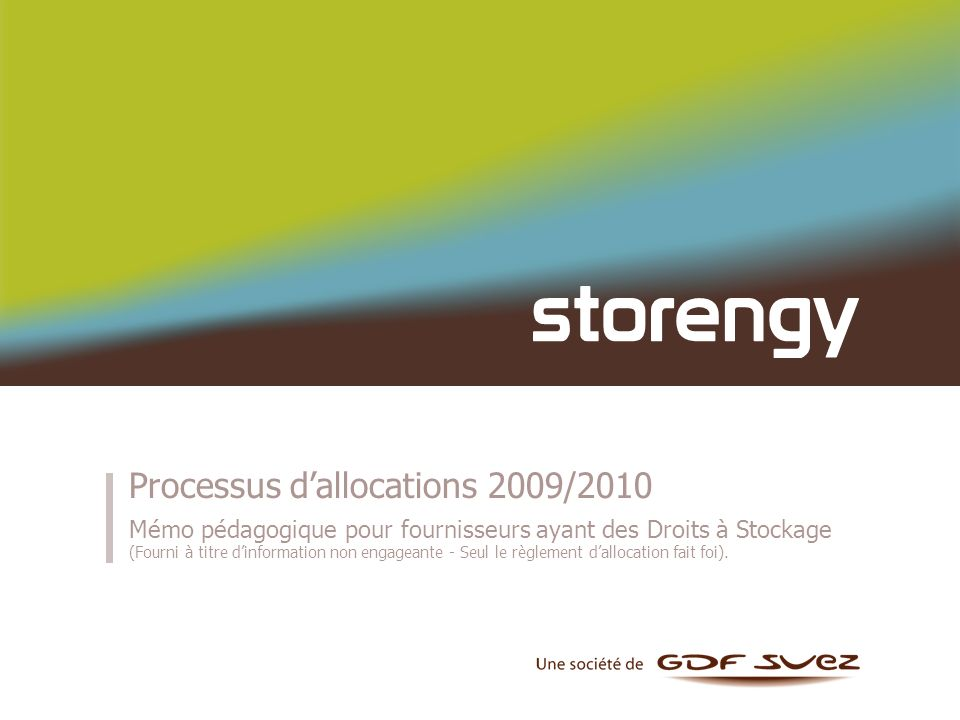 Processus dallocations 2009/2010 Mémo pédagogique pour fournisseurs ayant des Droits à Stockage (Fourni à titre dinformation non engageante - Seul le