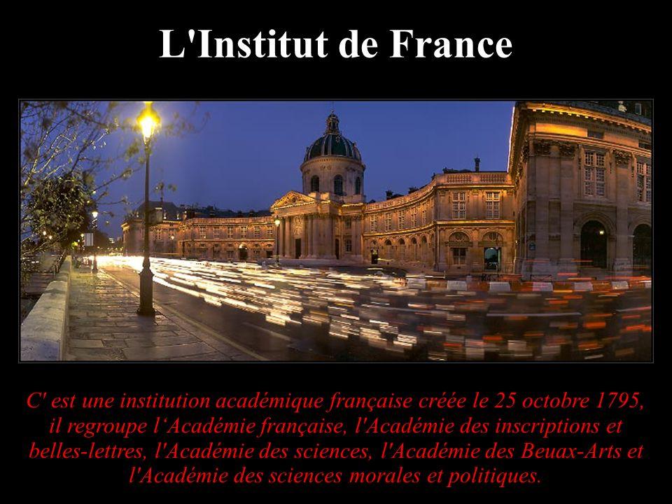 L'Institut de France C' est une institution académique française créée le 25 octobre 1795, il regroupe lAcadémie française, l'Académie des inscription