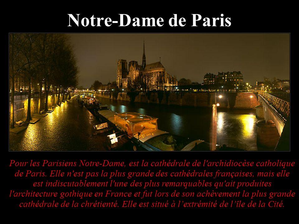 Pour les Parisiens Notre-Dame, est la cathédrale de l'archidiocèse catholique de Paris. Elle n'est pas la plus grande des cathédrales françaises, mais