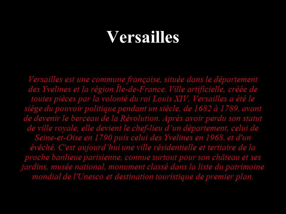 Versailles Versailles est une commune française, située dans le département des Yvelines et la région Île-de-France. Ville artificielle, créée de tout