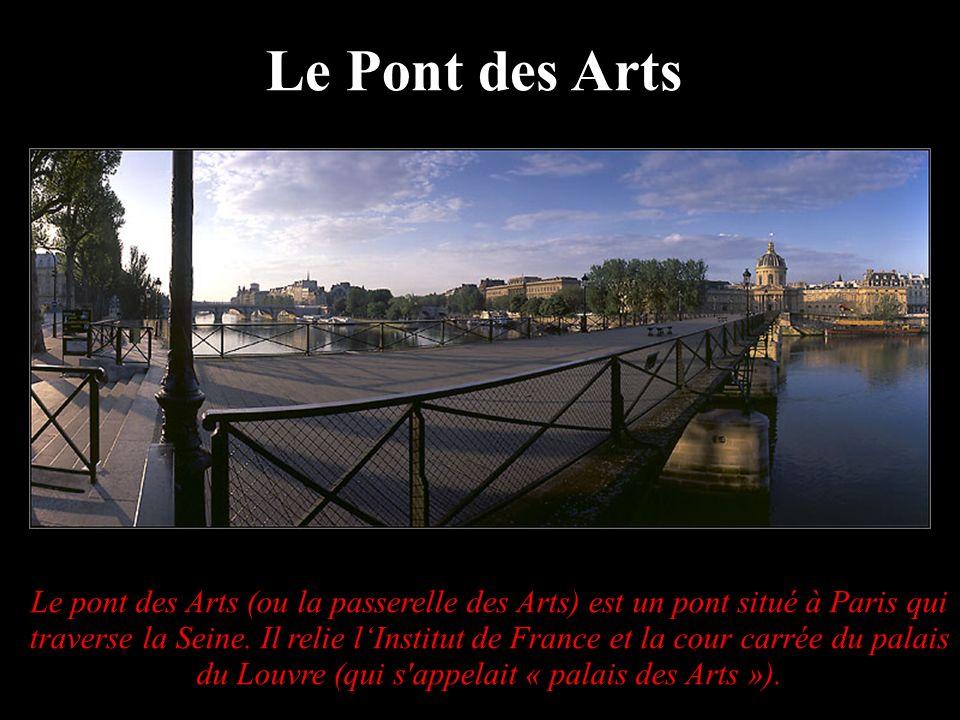 Le pont des Arts (ou la passerelle des Arts) est un pont situé à Paris qui traverse la Seine. Il relie lInstitut de France et la cour carrée du palais