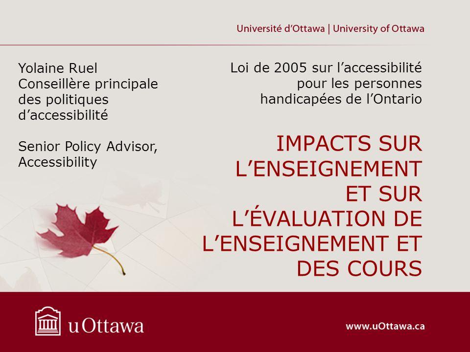 IMPACTS SUR LENSEIGNEMENT ET SUR LÉVALUATION DE LENSEIGNEMENT ET DES COURS Loi de 2005 sur laccessibilité pour les personnes handicapées de lOntario Y