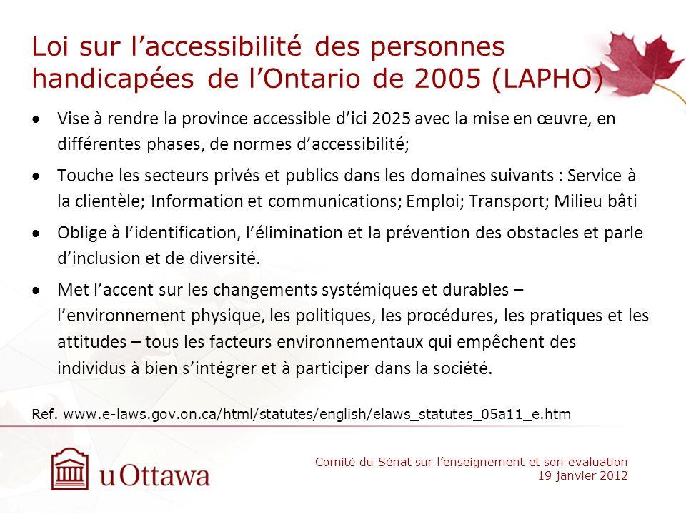 Loi sur laccessibilité des personnes handicapées de lOntario de 2005 (LAPHO) Vise à rendre la province accessible dici 2025 avec la mise en œuvre, en
