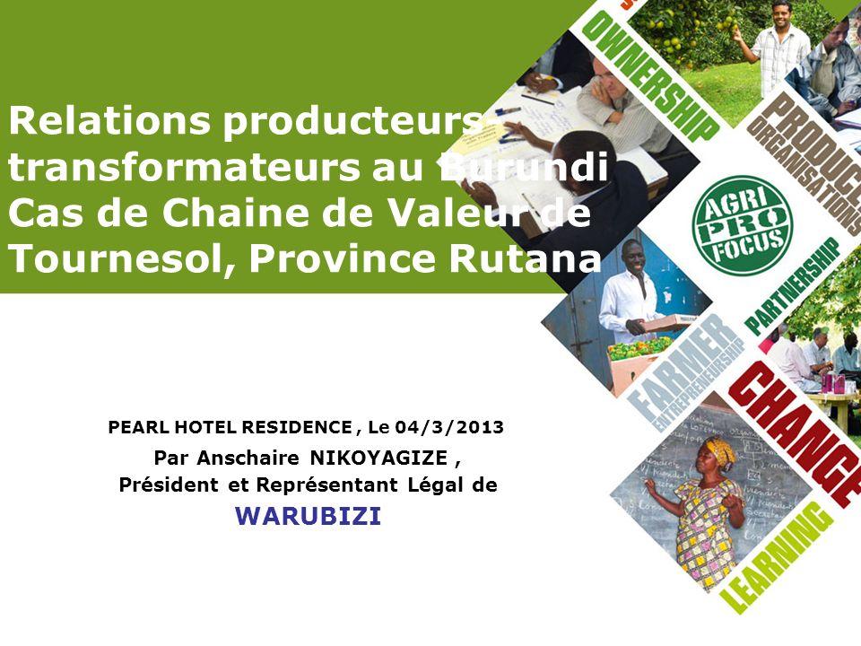Relations producteurs- transformateurs au Burundi Cas de Chaine de Valeur de Tournesol, Province Rutana PEARL HOTEL RESIDENCE, Le 04/3/2013 Par Anscha
