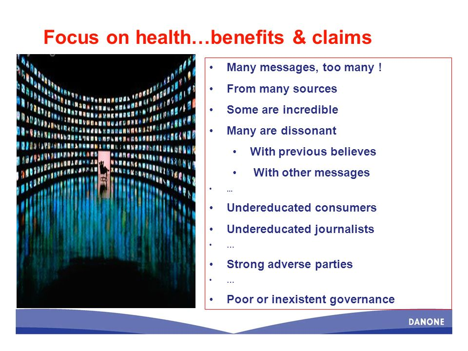 Focus on health…benefits & claims Many messages, too many ! From many sources Some are incredible Many are dissonant With previous believes With other