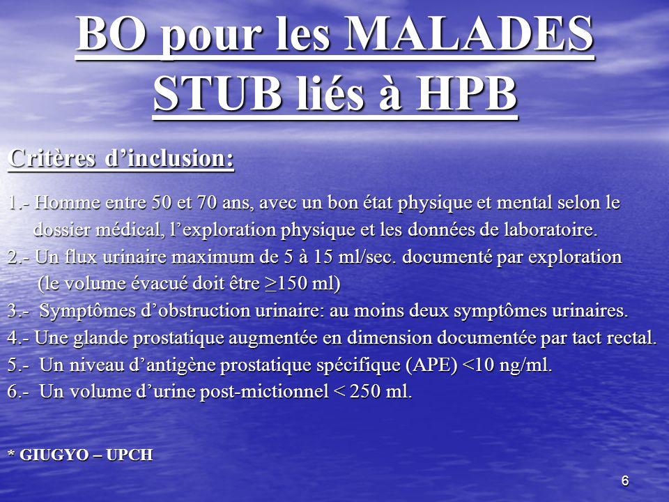 6 BO pour les MALADES STUB liés à HPB Critères dinclusion: 1.- Homme entre 50 et 70 ans, avec un bon état physique et mental selon le dossier médical,