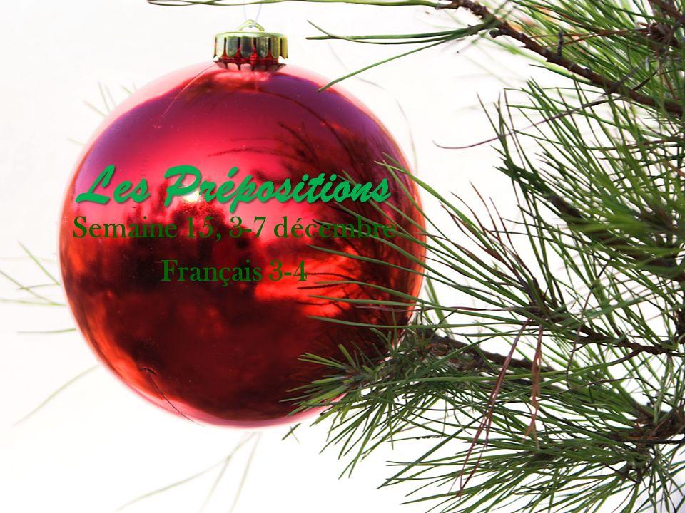 Les Prépositions Semaine 15, 3-7 décembre Français 3-4