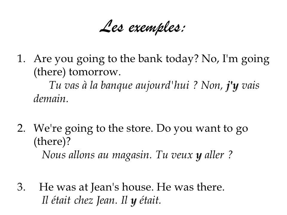 Les exemples: j y 1.Are you going to the bank today.