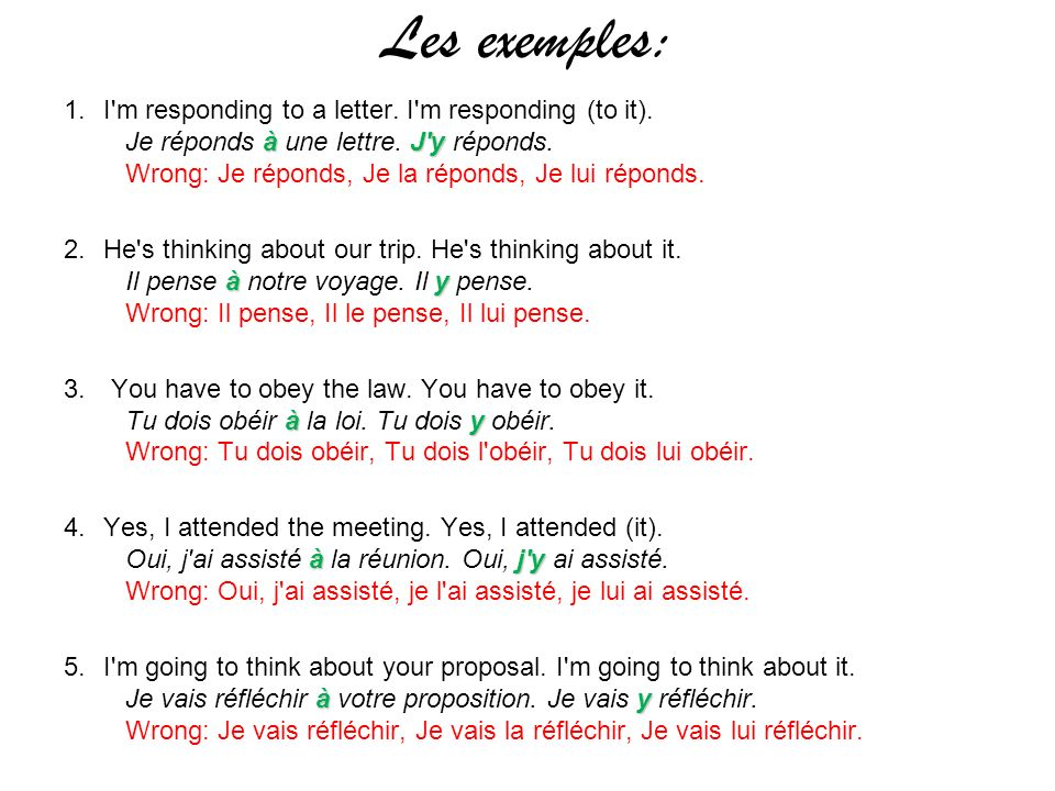 Les exemples: àJ'y 1.I'm responding to a letter. I'm responding (to it). Je réponds à une lettre. J'y réponds. Wrong: Je réponds, Je la réponds, Je lu