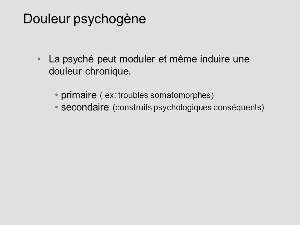 Douleur psychogène La psyché peut moduler et même induire une douleur chronique. primaire ( ex: troubles somatomorphes) secondaire (construits psychol