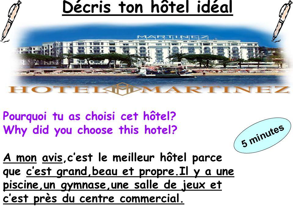 Décris ton hôtel idéal Pourquoi tu as choisi cet hôtel? Why did you choose this hotel? A mon avis,cest le meilleur hôtel parce que cest grand,beau et