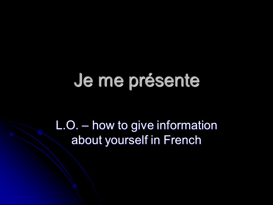 Je me présente L.O. – how to give information about yourself in French