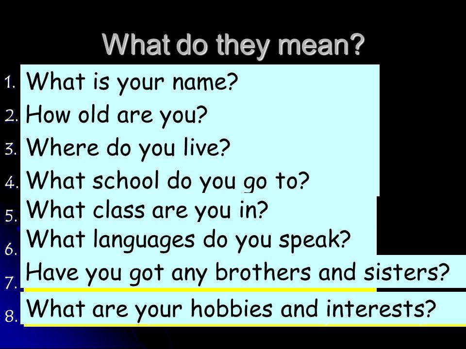 What do they mean? 1. tappelles Tu comment ? 2. âge quel Tu as ? 3. habites où tu? 4. vas dans Tu quel collège ? 5. es en Tu quelle classe ? 6. Tu que