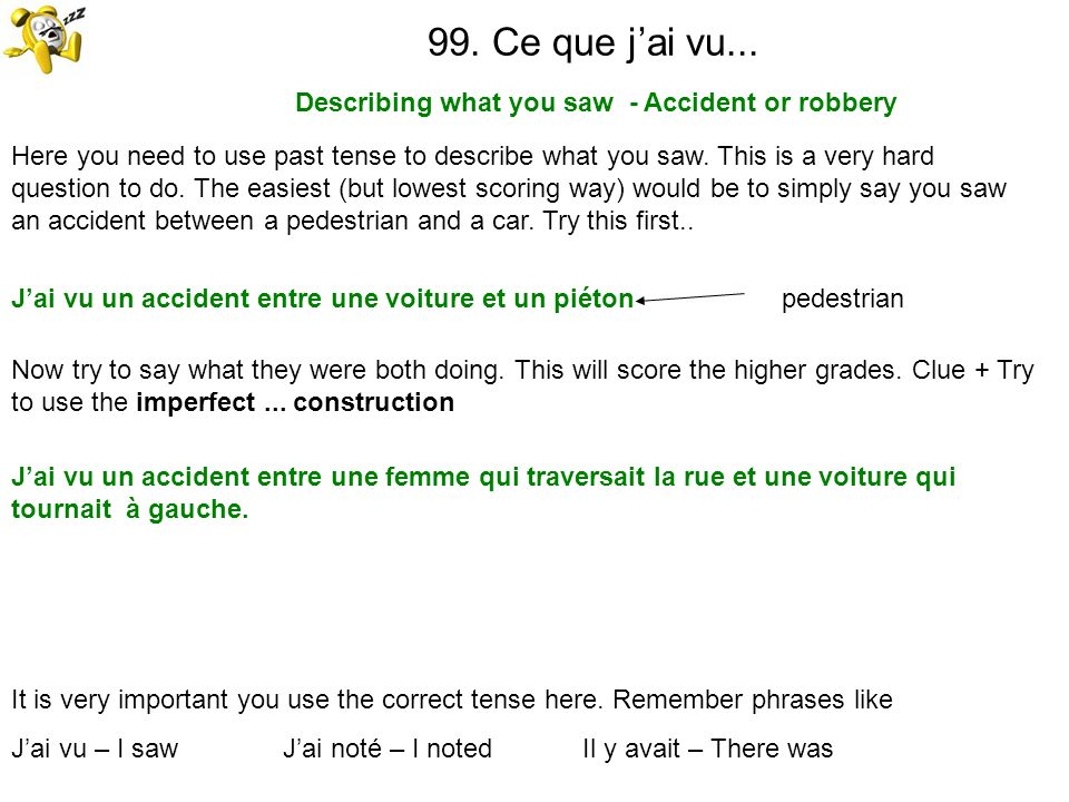 99. Ce que jai vu... Describing what you saw - Accident or robbery Now try to say what they were both doing. This will score the higher grades. Clue +