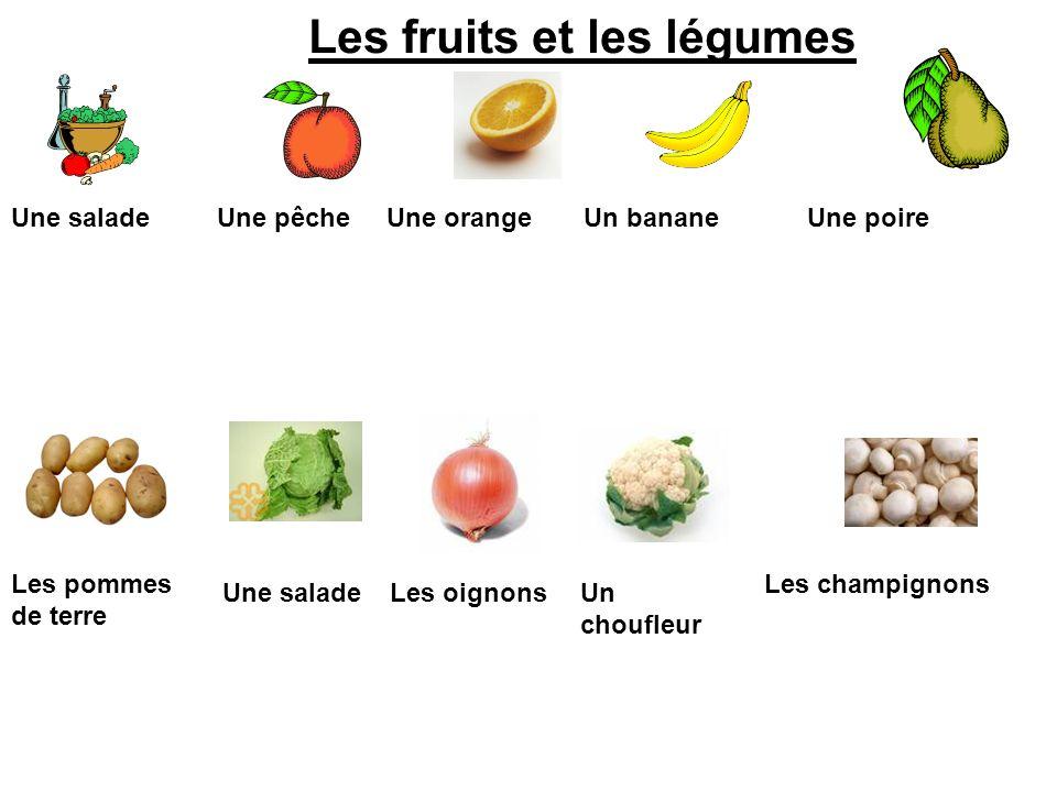 Les fruits et les légumes Une salade Une pêche Une orange Un banane Une poire Les pommes de terre Une saladeLes oignonsUn choufleur Les champignons