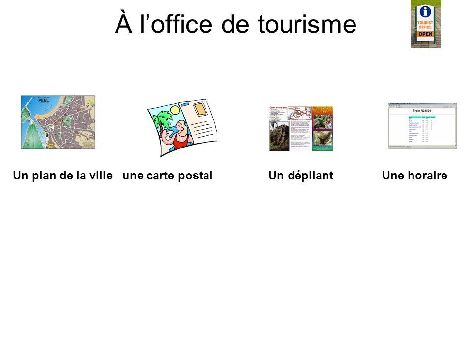 À loffice de tourisme Un plan de la ville une carte postal Un dépliant Une horaire
