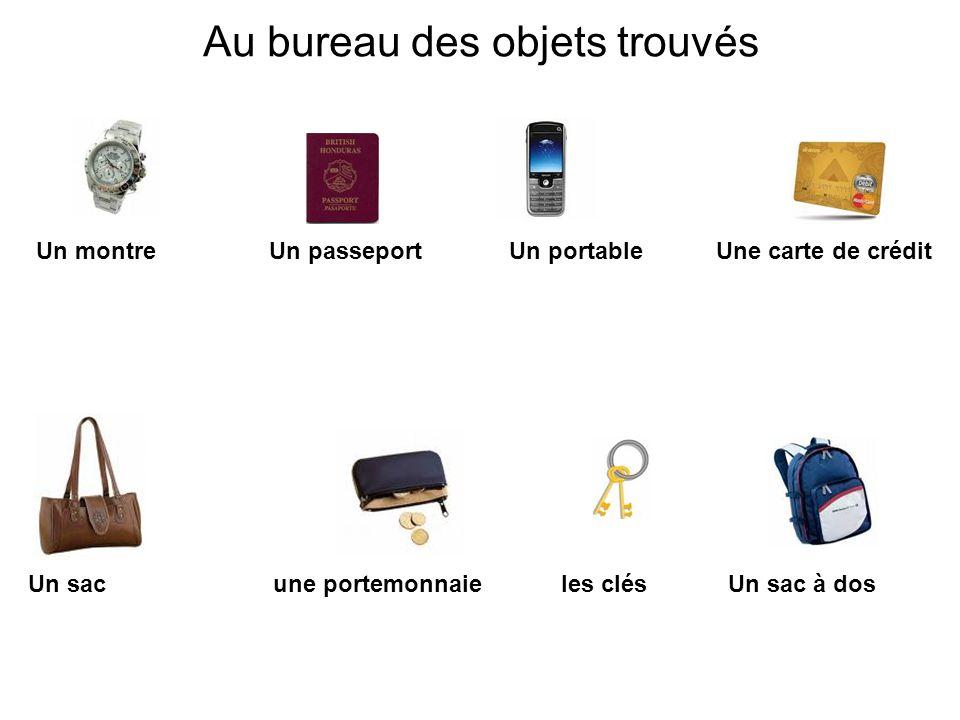 Au bureau des objets trouvés Un montre Un passeport Un portable Une carte de crédit Un sac une portemonnaie les clés Un sac à dos