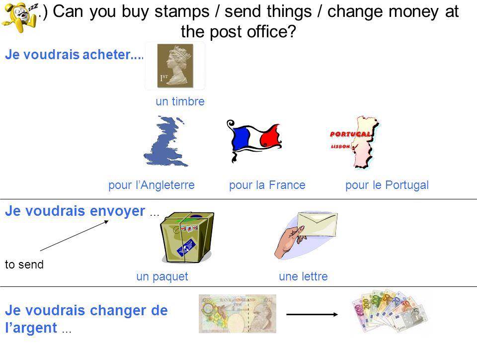 18.) Can you buy stamps / send things / change money at the post office? Je voudrais acheter..... un timbre pour lAngleterre pour la France pour le Po